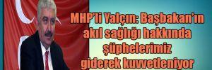 MHP'li Yalçın: Başbakan'ın akıl sağlığı hakkında şüphelerimiz giderek kuvvetleniyor