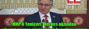 MHP'li Yeniçeri : Herkes ağzından çıkanın nereye varacağının hesabını yapsın