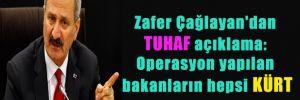 Zafer Çağlayan'dan tuhaf açıklama: Operasyon yapılan bakanların hepsi Kürt