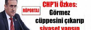 CHP'li Özkes: Görmez cüppesini çıkarıp siyaset yapsın