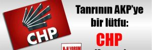 Tanrının AKP'ye bir lütfu: CHP (son yazı)
