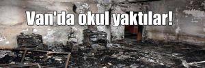 Van'da okul yaktılar!
