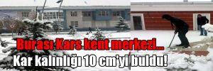 Burası Kars kent merkezi… Kar kalınlığı 10 cm'yi buldu!