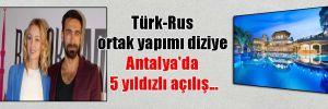 Türk-Rus ortak yapımı diziye Antalya'da 5 yıldızlı açılış…