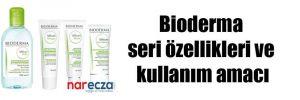 Bioderma seri özellikleri ve kullanım amacı
