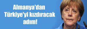 Almanya'dan Türkiye'yi kızdıracak adım!