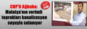 CHP'li Ağbaba: Malatya'nın verimli toprakları kanalizasyon suyuyla sulanıyor
