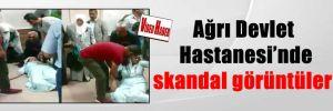 Ağrı Devlet Hastanesi'nde skandal görüntüler!