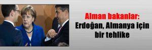 Alman bakanlar: Erdoğan, Almanya için bir tehlike