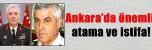 Ankara'da önemli atama ve istifa!