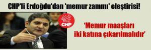 CHP'li Erdoğdu'dan 'memur zammı' eleştirisi!
