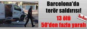 Barcelona'da terör saldırısı! 13 ölü 50'den fazla yaralı
