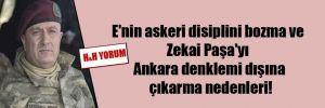 E'nin askeri disiplini bozma ve Zekai Paşa'yı Ankara denklemi dışına çıkarma nedenleri!