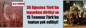 30 Ağustos Türk'ün topyekun dirilişi ve 15 Temmuz Türk'ün toptan yok edilişi!