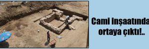 Cami inşaatında ortaya çıktı!..