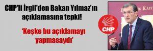 CHP'li İrgil'den Bakan Yılmaz'ın açıklamasına tepki!