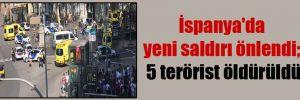 İspanya'da yeni saldırı önlendi; 5 terörist öldürüldü