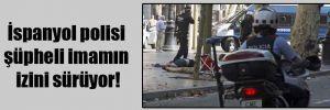 İspanyol polisi şüpheli imamın izini sürüyor!