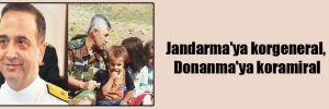 Jandarma'ya korgeneral Donanma'ya koramiral