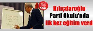 Kılıçdaroğlu Parti Okulu'nda ilk kez eğitim verdi