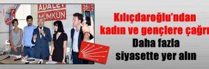 Kılıçdaroğlu'ndan kadın ve gençlere çağrı: Daha fazla siyasette yer alın