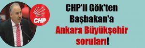 CHP'li Gök'ten Başbakan'a Ankara Büyükşehir soruları!