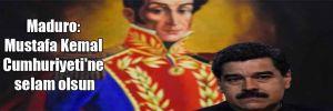 Maduro: Mustafa Kemal Cumhuriyeti'ne selam olsun