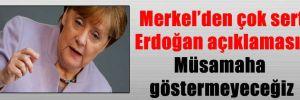 Merkel'den çok sert Erdoğan açıklaması: Müsamaha göstermeyeceğiz