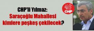 CHP'li Yılmaz: Saraçoğlu Mahallesi kimlere peşkeş çekilecek?