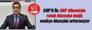 CHP'li Öz: AKP ülkemizin refah düzeyini değil, endişe düzeyini arttırmıştır