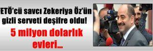 FETÖ'cü savcı Zekeriya Öz'ün gizli serveti deşifre oldu! 5 milyon dolarlık evleri…