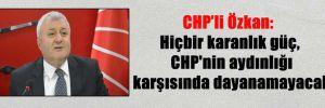 CHP'li Özkan: Hiçbir karanlık güç, CHP'nin aydınlığı karşısında dayanamayacak