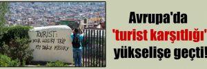 Avrupa'da 'turist karşıtlığı' yükselişe geçti!