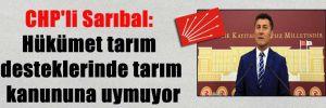 CHP'li Sarıbal: Hükümet tarım desteklerinde tarım kanununa uymuyor