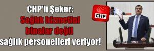 CHP'li Şeker: Sağlık hizmetini binalar değil sağlık personelleri veriyor!