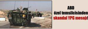 ABD özel temsilcisinden skandal YPG mesajı!