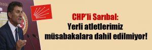CHP'li Sarıbal: Yerli atletlerimiz müsabakalara dahil edilmiyor!