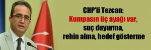 CHP'li Tezcan: Kumpasın üç ayağı var, suç duyurma, rehin alma, hedef gösterme