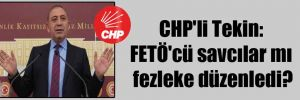 CHP'li Tekin: FETÖ'cü savcılar mı fezleke düzenledi?