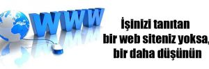 İşinizi tanıtan bir web siteniz yoksa, bir daha düşünün