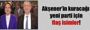 Akşener'in kuracağı yeni parti için flaş isimler!