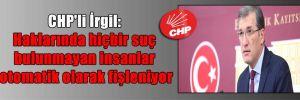 CHP'li İrgil: Haklarında hiçbir suç bulunmayan insanlar otomatik olarak fişleniyor