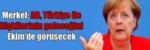 Merkel: AB, Türkiye ile ilişkilerinin geleceğini Ekim'de görüşecek