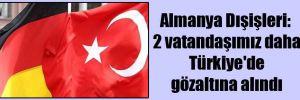 Almanya Dışişleri: 2 vatandaşımız daha Türkiye'de gözaltına alındı