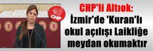 CHP'li Altıok: İzmir'de 'Kuran'lı okul açılışı Laikliğe meydan okumaktır