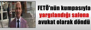 FETÖ'nün kumpasıyla yargılandığı salona avukat olarak döndü