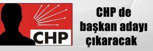 CHP de başkan adayı çıkaracak