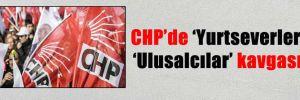 CHP'de 'Yurtseverler''Ulusalcılar' kavgası