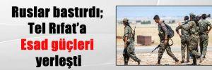 Ruslar bastırdı; Tel Rıfat'a Esad güçleri yerleşti