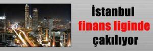İstanbul finans liginde çakılıyor